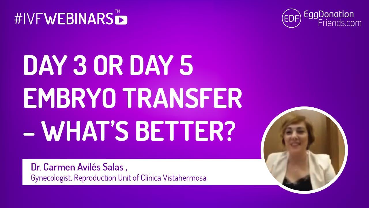IVF Webinar - day 3 or day 5 (blastocyst) embryo transfer