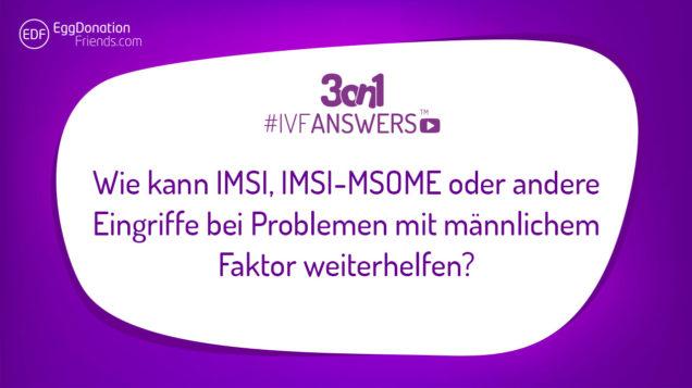 Wie kann IMSI, IMSI-MSOME oder andere Eingriffe bei Problemen mit männlichem Faktor weiterhelfen? #IVFANSWERS