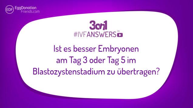Ist es besser Embryonen am Tag 3 oder Tag 5 im Blastozystenstadium zu übertragen? #IVFANSWERS