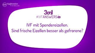 IVF mit Spendereizellen. Sind frische Eizellen besser als gefrorene? #IVFANSWERS