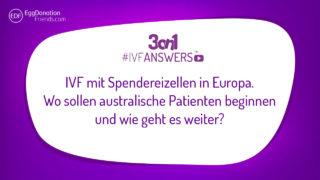 IVF mit Spendereizellen in Europa. Wo sollen australische Patienten beginnen und wie geht es weiter? #IVFANSWERS
