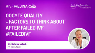 oocyte quality - factors to think about after failed IVF. IVFwebinars by Egg Donation Friends