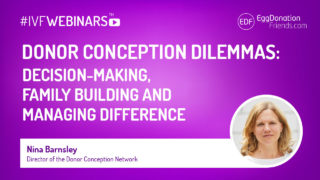 Donor conception dilemmas: decision-making, family building and managing difference. IVFwebinar with Nina Barnsley from Donor Conception Network