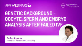 r Genetic background – oocyte, sperm and embryo analysis after failed IVF. Webinar with Dr Jon Aizpurua.