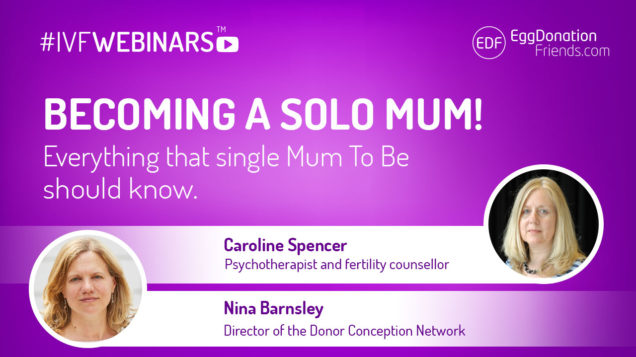 Becoming a solo mum. Everythinh that single Mum To Be should know. #IVFWEBINARS online meeting about IVF and egg donation.Experts from Donor Conception Network.
