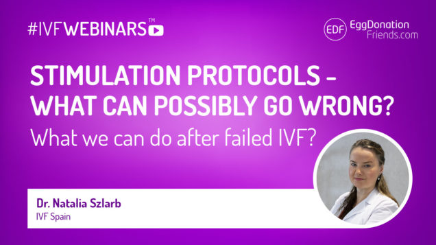 Stimulation protocolos- what can possibly go wrong? #IVFWEBINARS with Dr Natalia Szlarb from IVF Spain