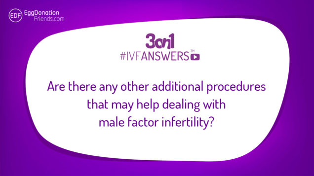 Are there any other additional procedures that may help dealing with male factor infertility?