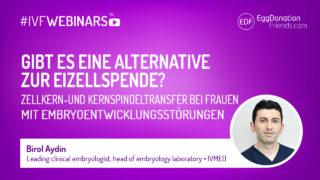 Gibt es Alternativen zur Eizellspende im Fall von Embryoentwicklungsstörungen? Kern- und Spindeltransfer #IVFWEBINARS