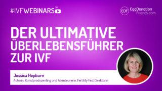 Tipps und Ratschläge für IVF Patienten von Jessica Hepburn, einer der führenden Stimmen zur Fruchtbarkeit, Unfruchtbarkeit und künstlicher Konzeption aus Großbritannien. #IVFWEBINARS