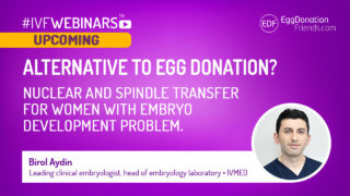 Alternative to egg donation? Nuclear and spindle transfer for women with embryo development problem #IVFWEBINARS