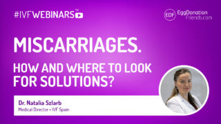 Miscarriages. How and where to look for solutions? #IVFWEBINARS witg Dr Natalia Szlarb from IVF Spain