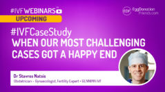 #IVFCaseStudy - When our most challenging cases got a happy end #IVFWEBINARS with Gennima IVF and Dr Stavros Natsis