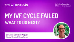 My IVF cycle failed. What to do next? #IVFWEBINARS with Dr Laura Garcia de Miguel from Clinica Tambre